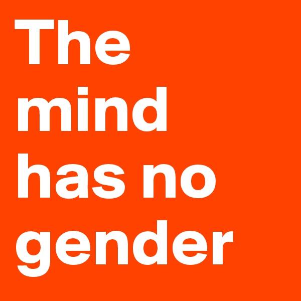 The mind has no gender