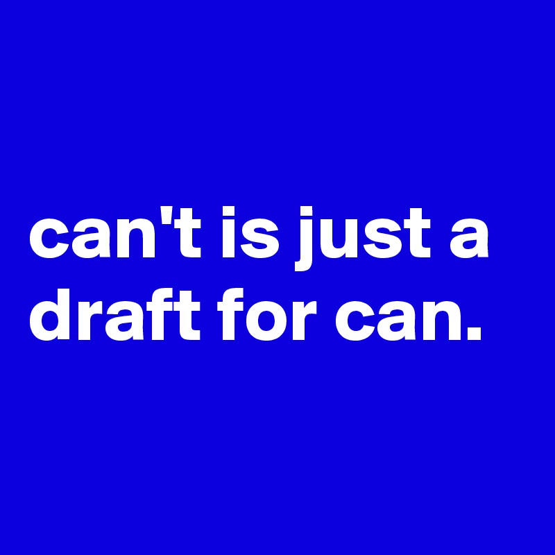 can't is just a draft for can.