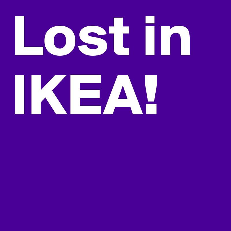 Lost in IKEA!