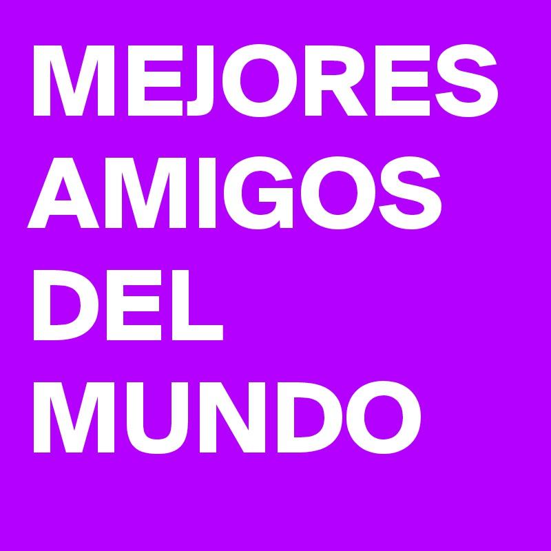 Mejores Amigos Del Mundo Post By Nancy79 On Boldomatic