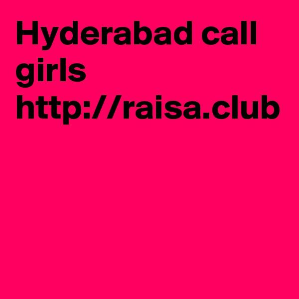 Hyderabad call girls  http://raisa.club