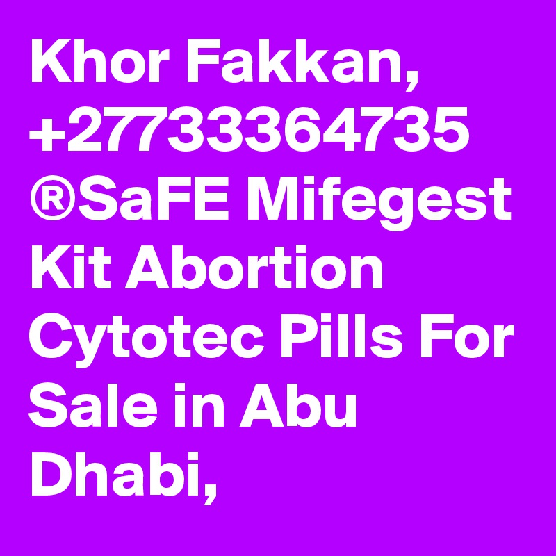 Khor Fakkan, +27733364735 ®SaFE Mifegest Kit Abortion Cytotec Pills For Sale in Abu Dhabi,