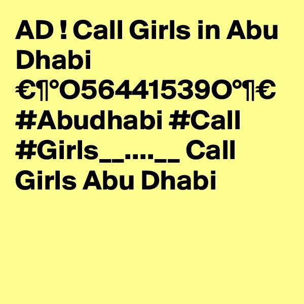 AD ! Call Girls in Abu Dhabi €¶°O56441539O°¶€ #Abudhabi #Call #Girls__....__ Call Girls Abu Dhabi