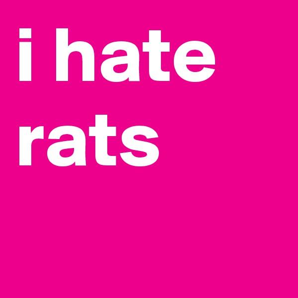 i hate rats