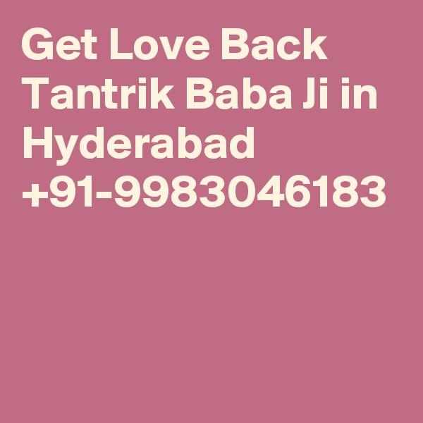 Get Love Back Tantrik Baba Ji in Hyderabad  +91-9983046183