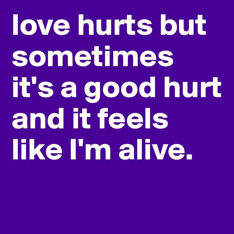 love is hurt sometimes
