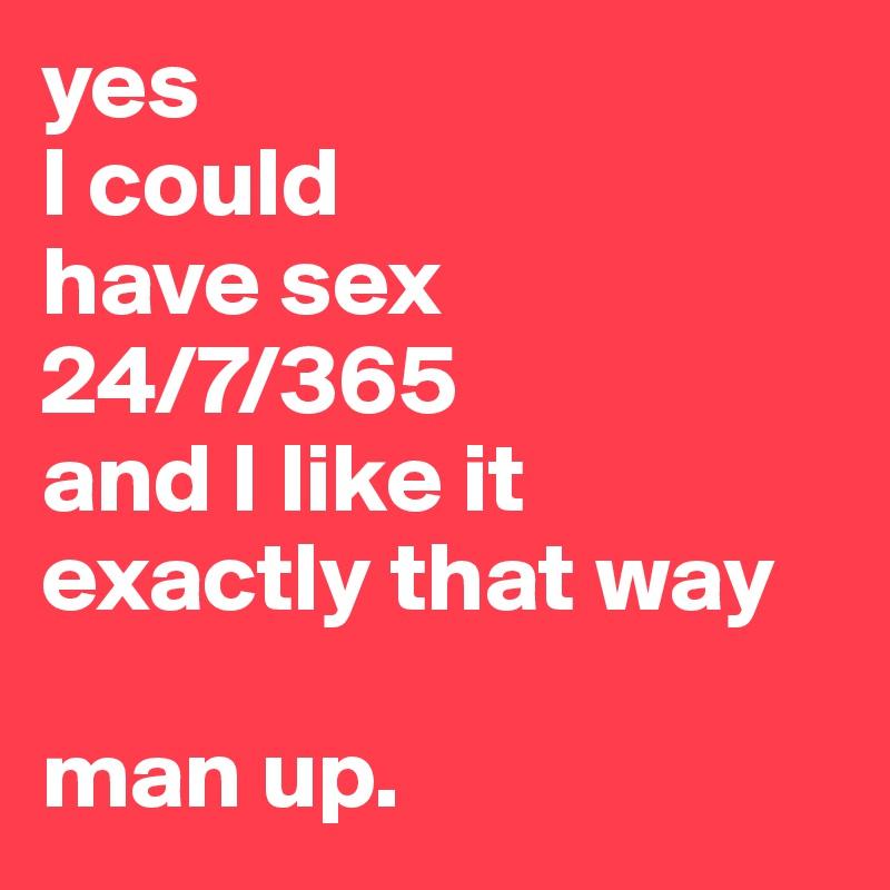 I want sex 24 7