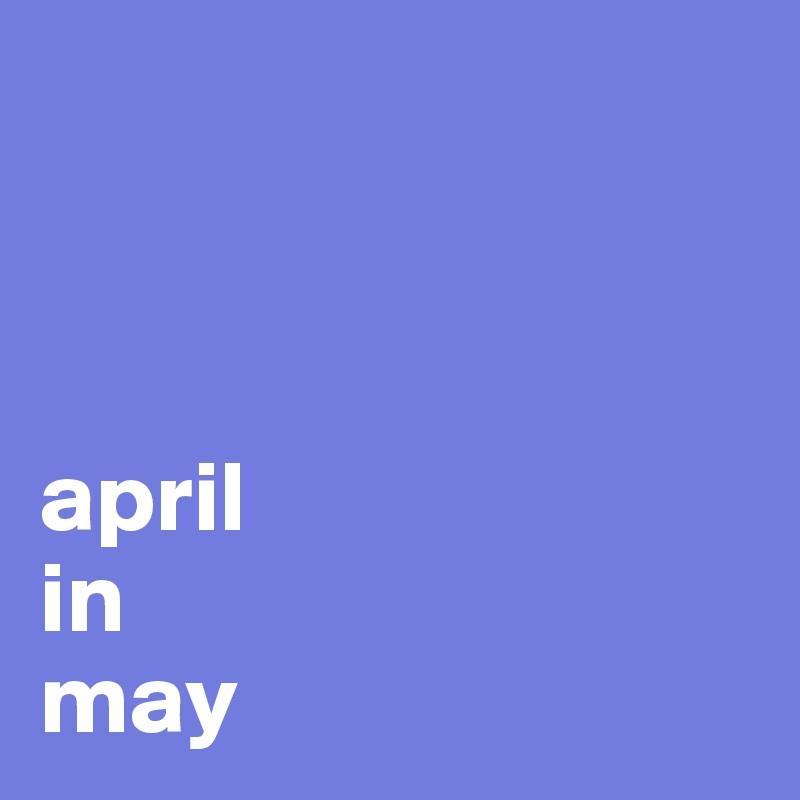 april  in  may