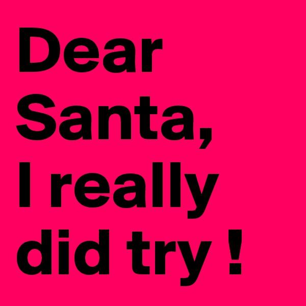 Dear Santa, I really did try !