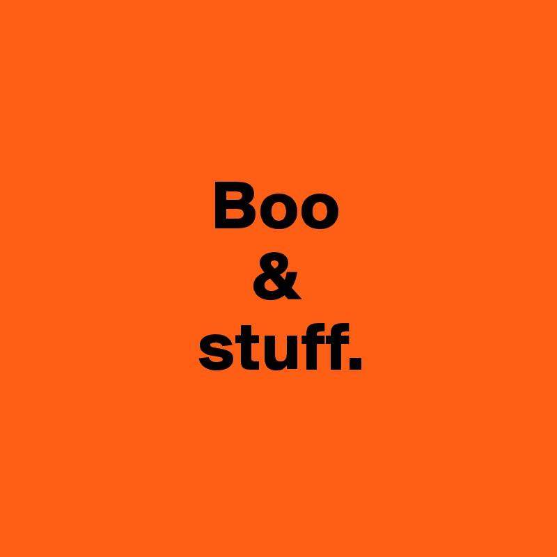 Boo                  &             stuff.