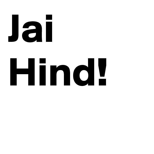 Jai Hind!