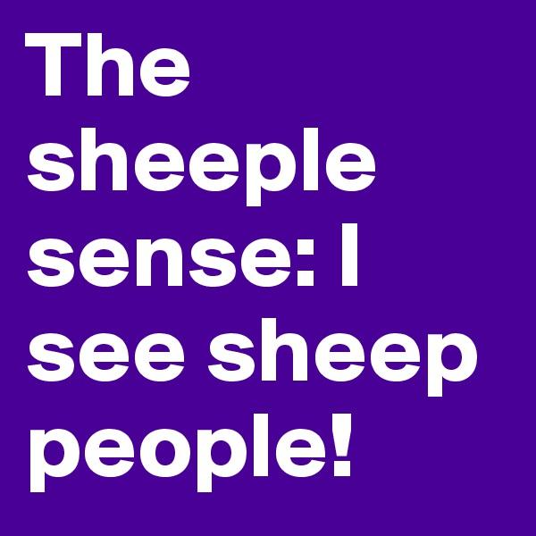 The sheeple sense: I see sheep people!