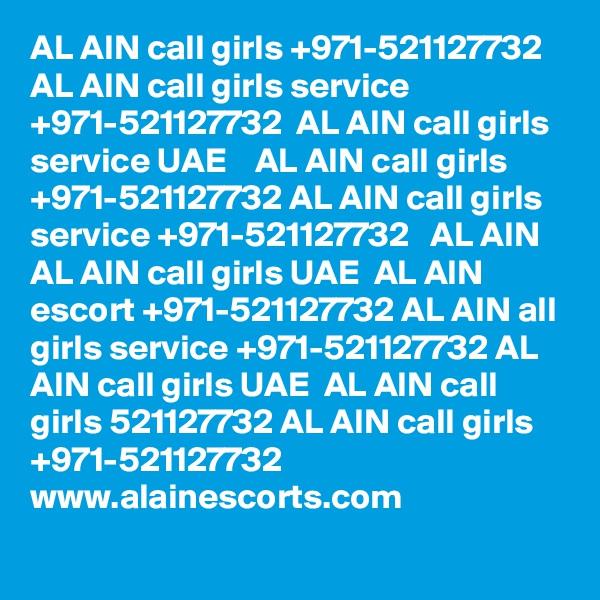 AL AIN call girls +971-521127732 AL AIN call girls service +971-521127732  AL AIN call girls service UAE    AL AIN call girls +971-521127732 AL AIN call girls service +971-521127732   AL AIN   AL AIN call girls UAE  AL AIN escort +971-521127732 AL AIN all girls service +971-521127732 AL AIN call girls UAE  AL AIN call girls 521127732 AL AIN call girls +971-521127732  www.alainescorts.com