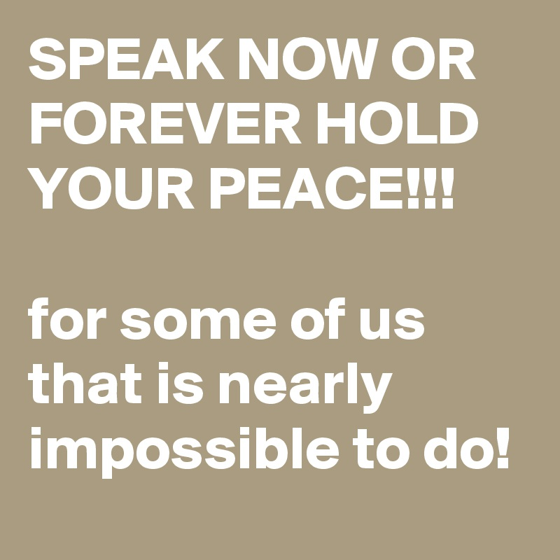 speak now or hold your peace