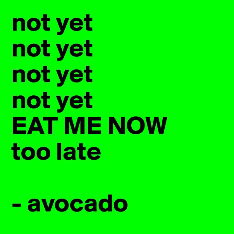 not yet