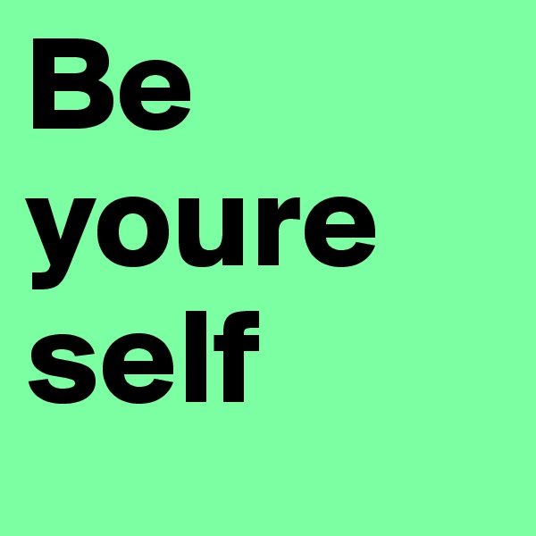 Be youre self
