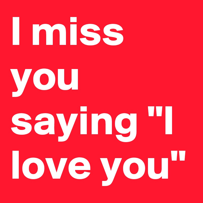 Miss love you