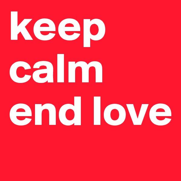 keep calm end love