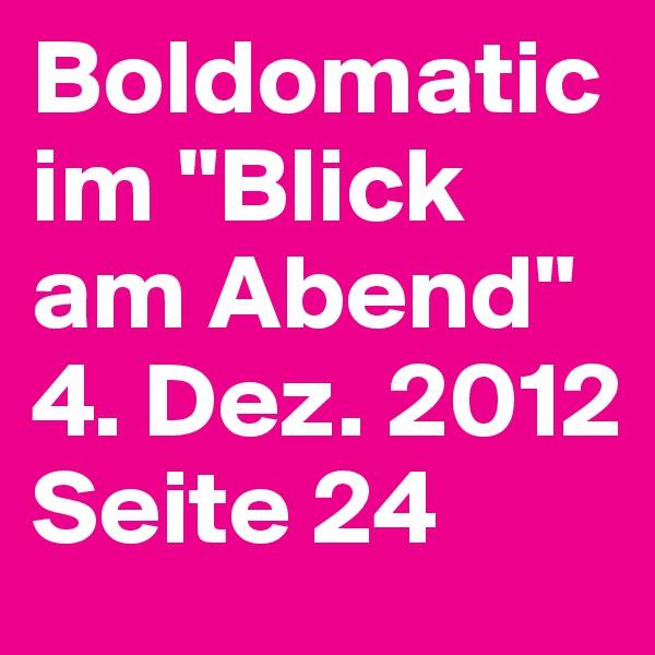 """Boldomatic im """"Blick am Abend"""" 4. Dez. 2012 Seite 24"""