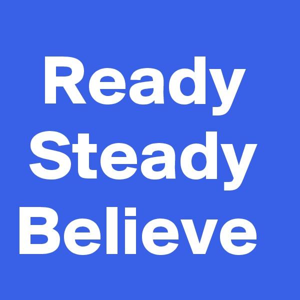 Ready Steady Believe