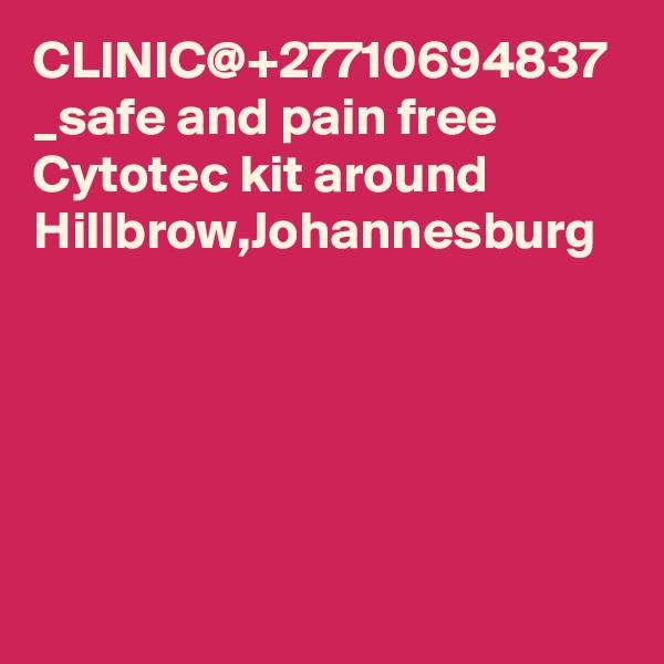 CLINIC@+27710694837 _safe and pain free Cytotec kit around Hillbrow,Johannesburg