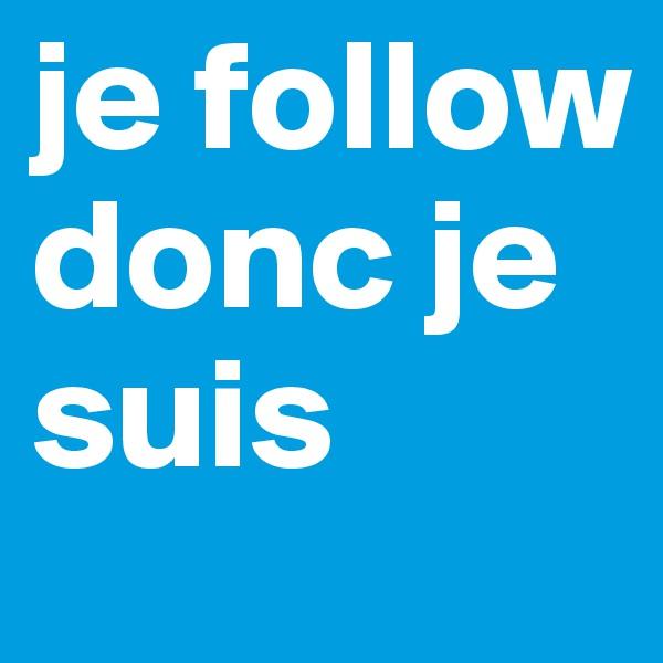 je follow donc je suis