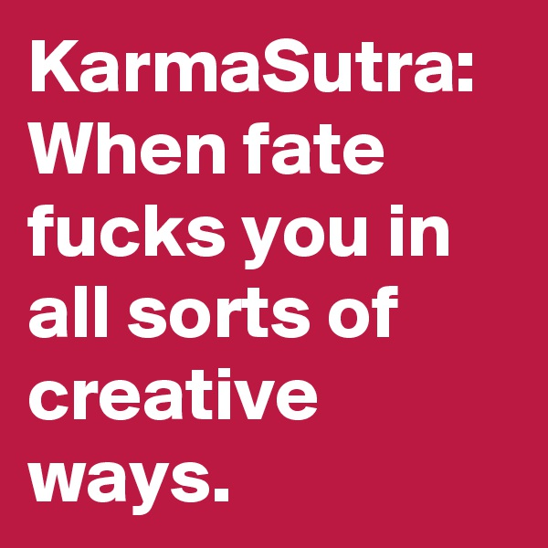 KarmaSutra: When fate fucks you in all sorts of creative ways.