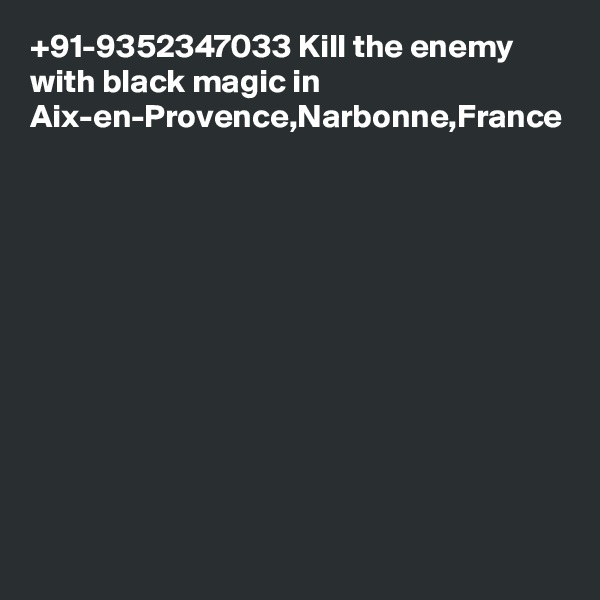 +91-9352347033 Kill the enemy with black magic in Aix-en-Provence,Narbonne,France