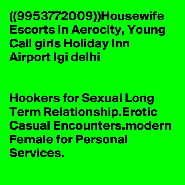 ((9953772009))Housewife Escorts in Aerocity, Young Call girls Holiday Inn Airport Igi delhi   Hookers for Sexual Long Term Relationship.Erotic Casual Encounters.modern Female for Personal Services.