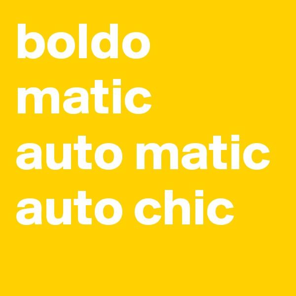 boldo matic  auto matic auto chic