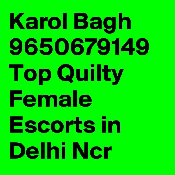 Karol Bagh 9650679149 Top Quilty Female Escorts in Delhi Ncr