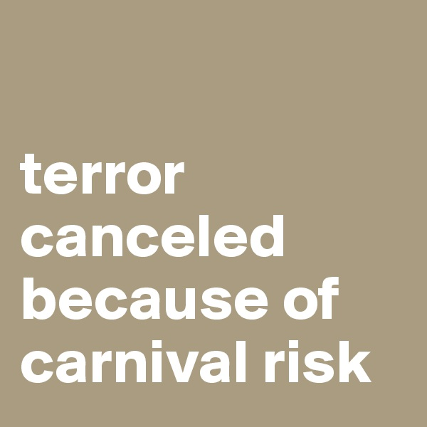 terror canceled because of carnival risk
