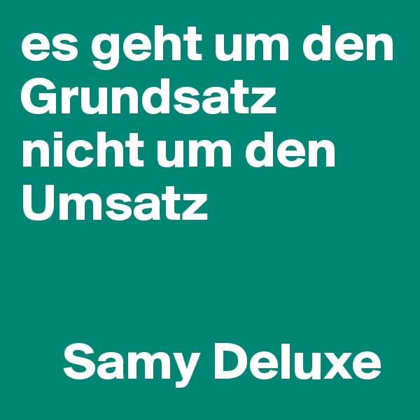 es geht um den Grundsatz nicht um den Umsatz       Samy Deluxe