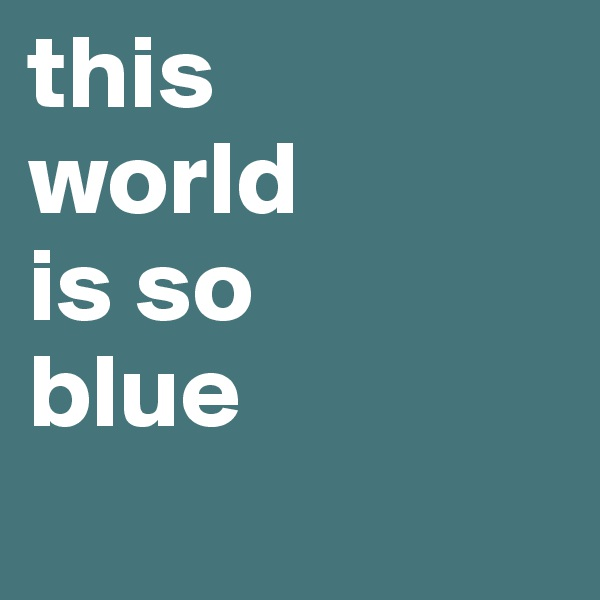this world is so blue