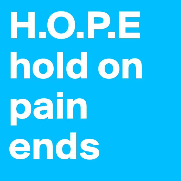 H.O.P.E hold on pain ends