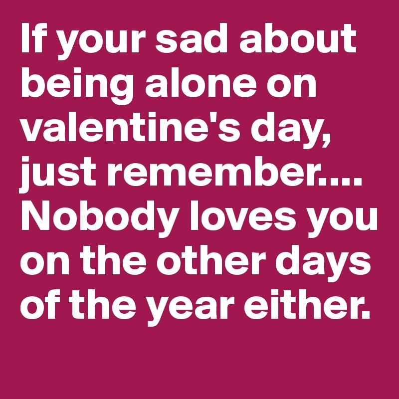 Excellent Alone Valentine Quotes Ideas - Valentine Gift Ideas ...