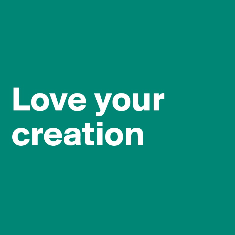Love your creation