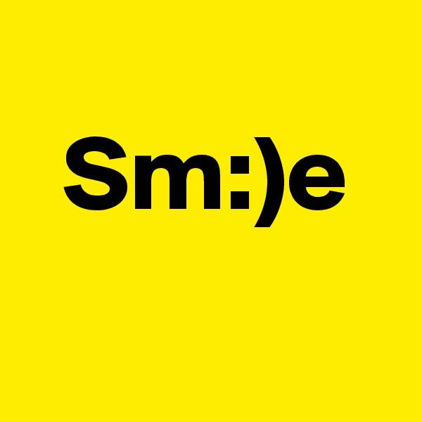 Sm:)e