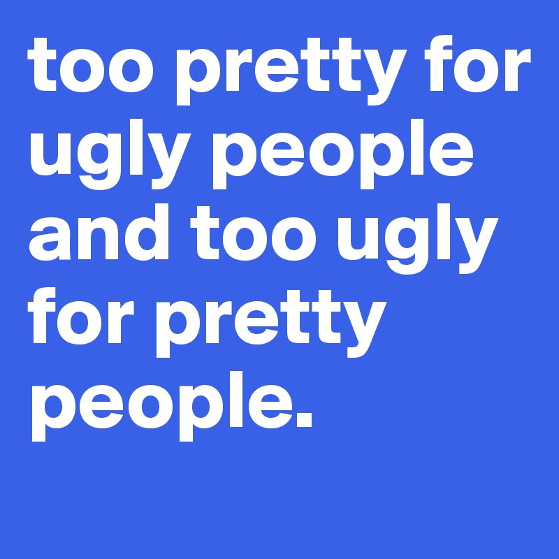 Pretty and ugly people