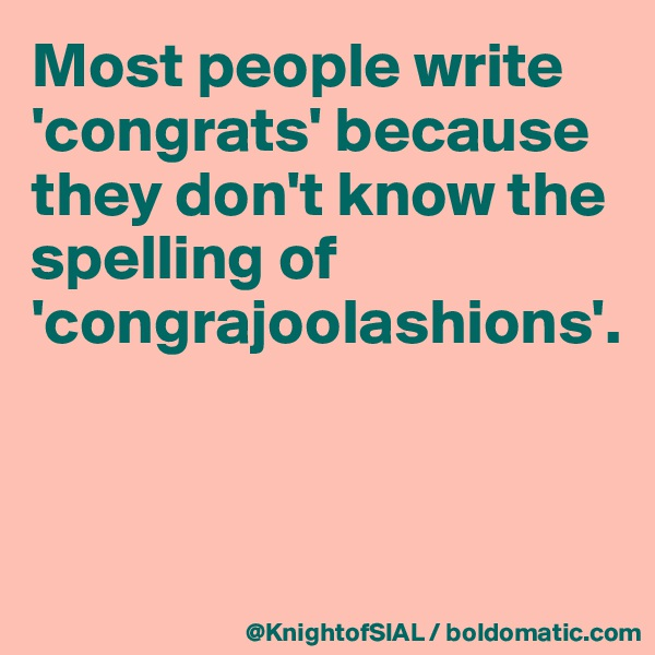 Most people write 'congrats' because they don't know the spelling of 'congrajoolashions'.