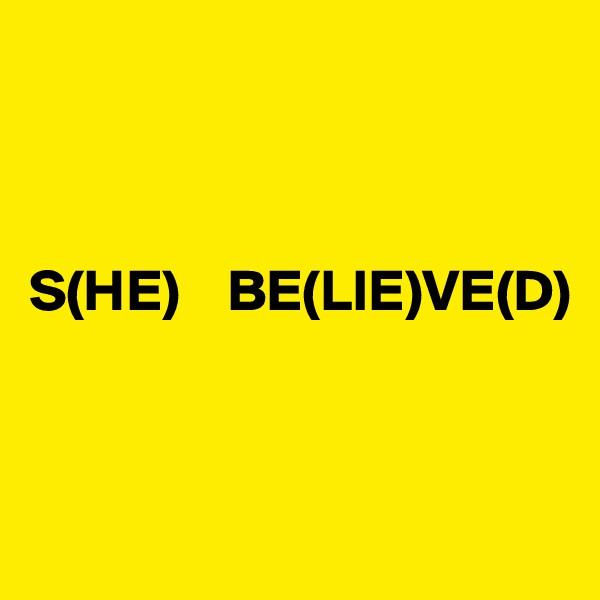 S(HE)    BE(LIE)VE(D)