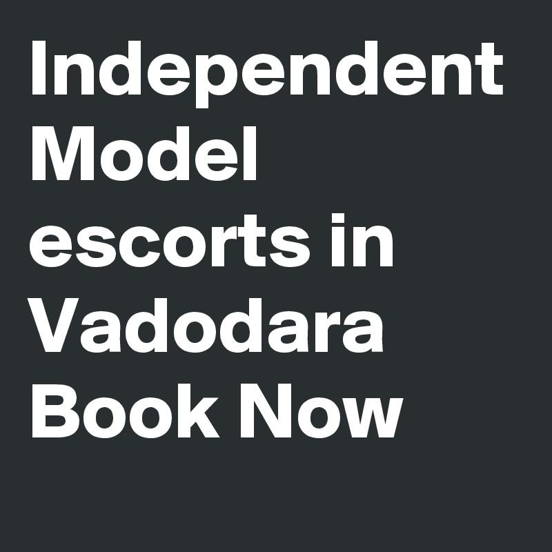 Independent Model escorts in Vadodara Book Now