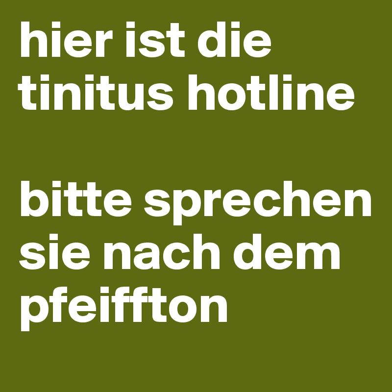 hier ist die tinitus hotline  bitte sprechen sie nach dem pfeiffton