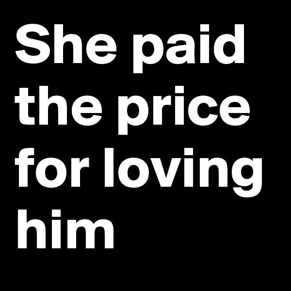 She paid the price for loving him