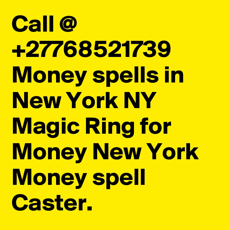Call 27768521739 Money Spells In New York Ny Magic Ring For Money New York Money Spell Caster Post By Chief Asaf On Boldomatic