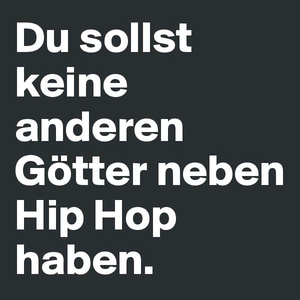 Du sollst keine anderen Götter neben Hip Hop haben.