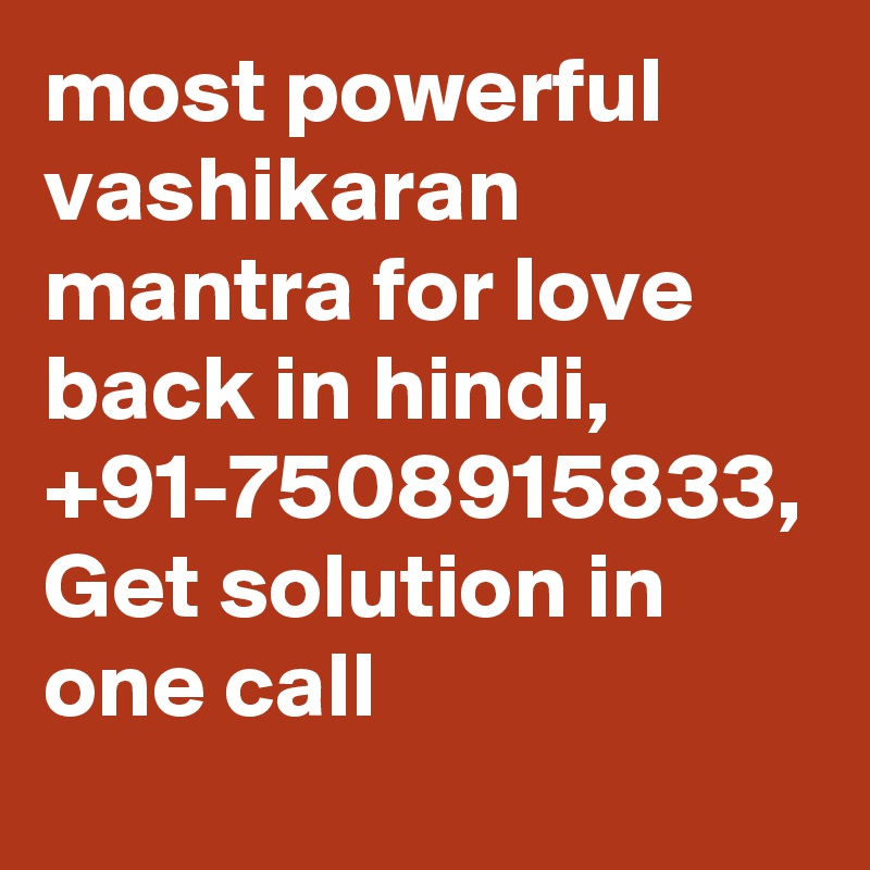 most powerful vashikaran mantra for love back in hindi, +91-7508915833, Get solution in one call