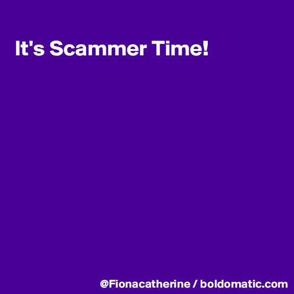 It's Scammer Time!