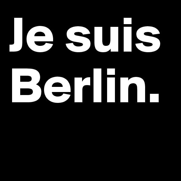 Je suis Berlin.