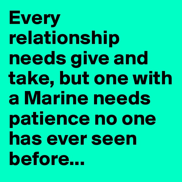 Every relationship needs give and take, but one with a Marine needs patience no one has ever seen before...